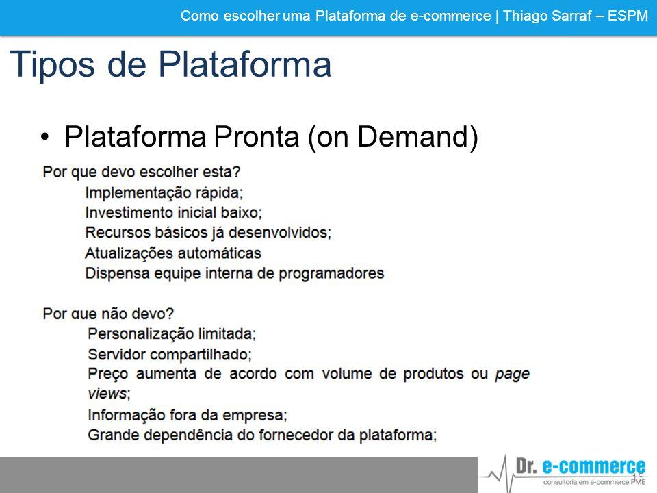 Como escolher uma Plataforma de e-commerce | Thiago Sarraf – ESPM Tipos de Plataforma 15 Plataforma Pronta (on Demand)