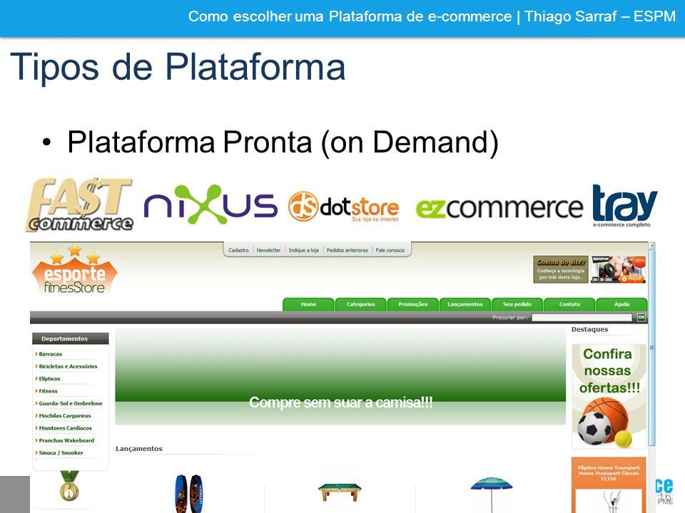 Como escolher uma Plataforma de e-commerce | Thiago Sarraf – ESPM Tipos de Plataforma Plataforma Pronta (on Demand) 16