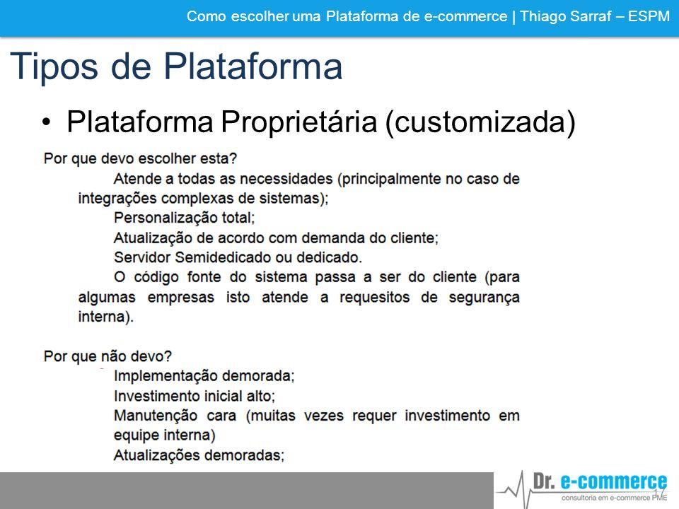 Como escolher uma Plataforma de e-commerce | Thiago Sarraf – ESPM Tipos de Plataforma Plataforma Proprietária (customizada) 17