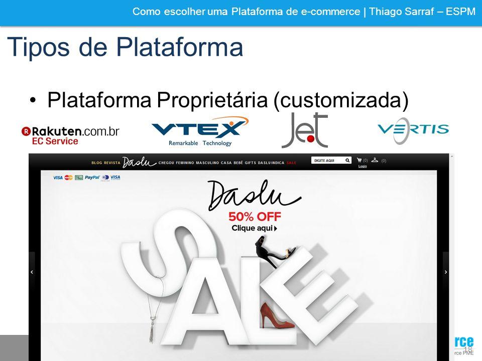 Como escolher uma Plataforma de e-commerce | Thiago Sarraf – ESPM Tipos de Plataforma Plataforma Proprietária (customizada) 18