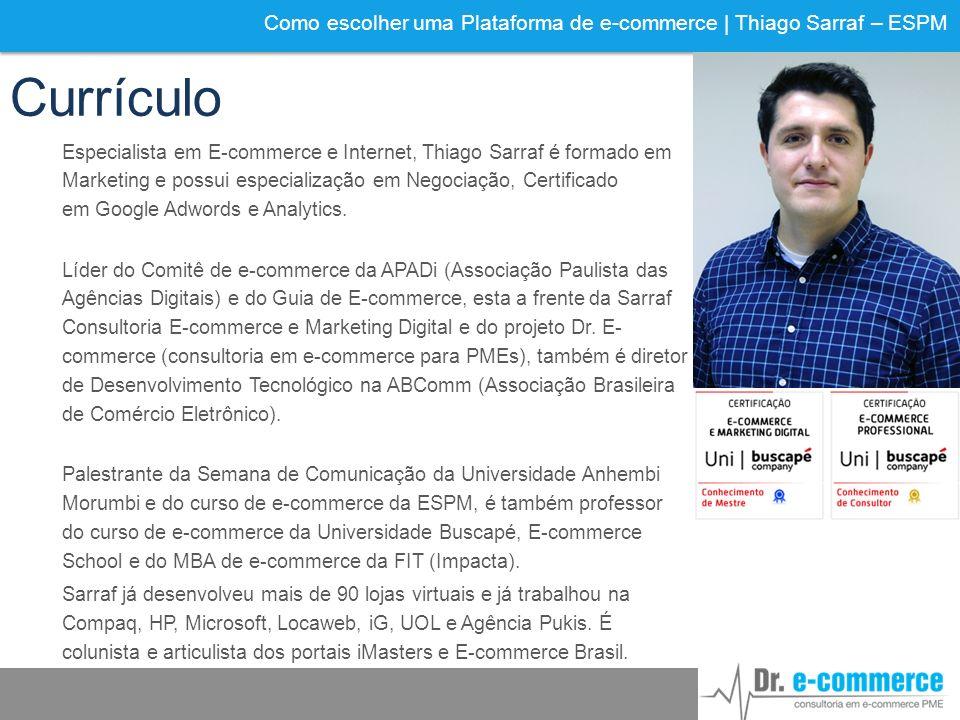 Como escolher uma Plataforma de e-commerce | Thiago Sarraf – ESPM Currículo Especialista em E-commerce e Internet, Thiago Sarraf é formado em Marketin