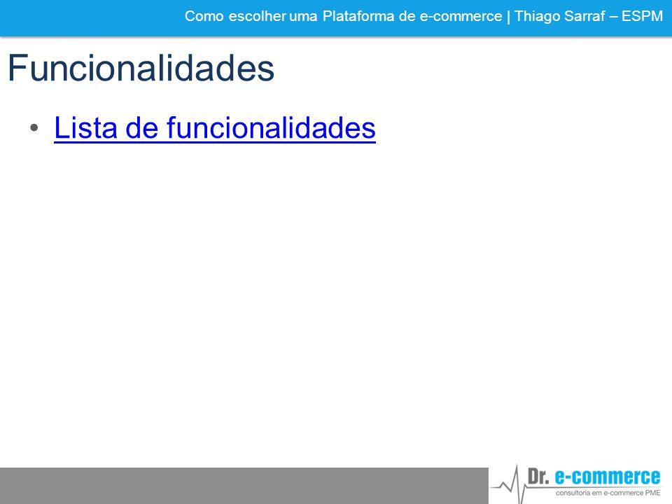 Como escolher uma Plataforma de e-commerce | Thiago Sarraf – ESPM Funcionalidades Lista de funcionalidades