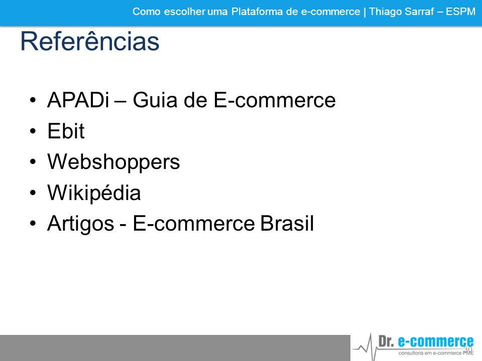 Como escolher uma Plataforma de e-commerce | Thiago Sarraf – ESPM Referências APADi – Guia de E-commerce Ebit Webshoppers Wikipédia Artigos - E-commer