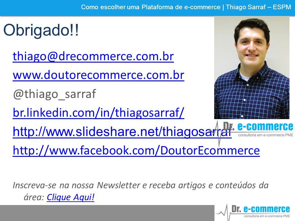 Como escolher uma Plataforma de e-commerce | Thiago Sarraf – ESPM Obrigado!! thiago@drecommerce.com.br www.doutorecommerce.com.br @thiago_sarraf br.li