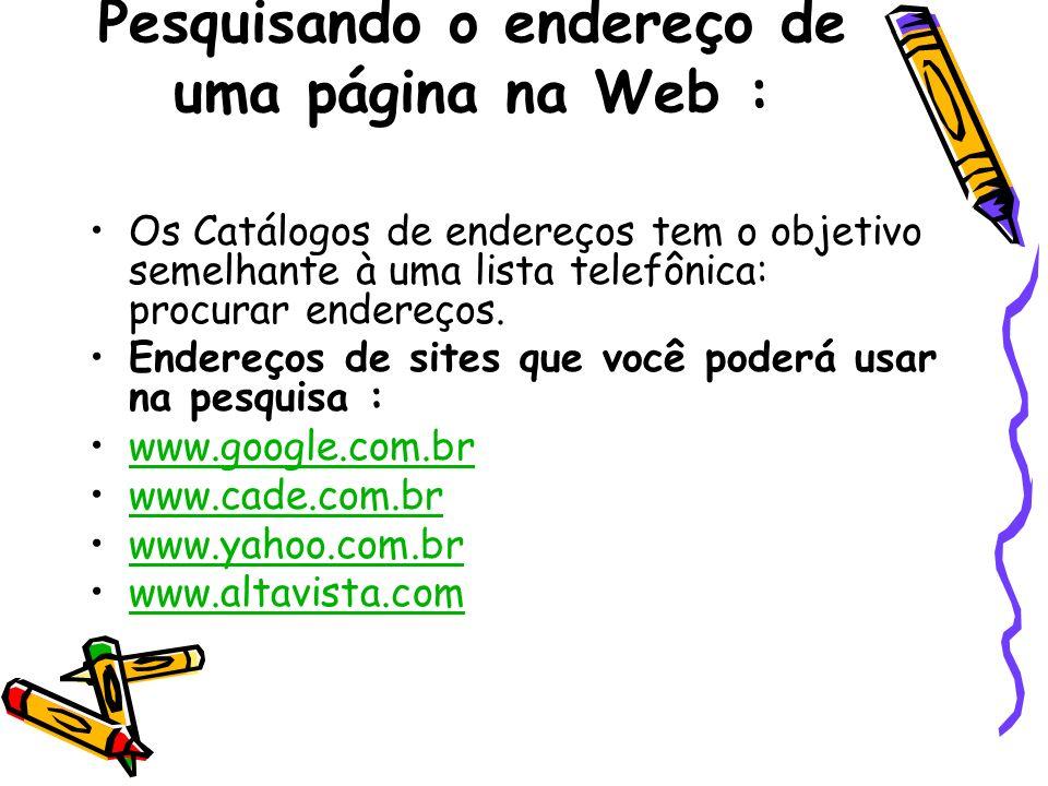 Etapas para pesquisar uma página na Web : Ative um navegador (Mozilla, Internet Explorer, etc) Ative um site de busca (google.com.br; www.altavista.com; etc.) Digite a palavra chave da busca Aperte o botão Pesquisa ou Busca