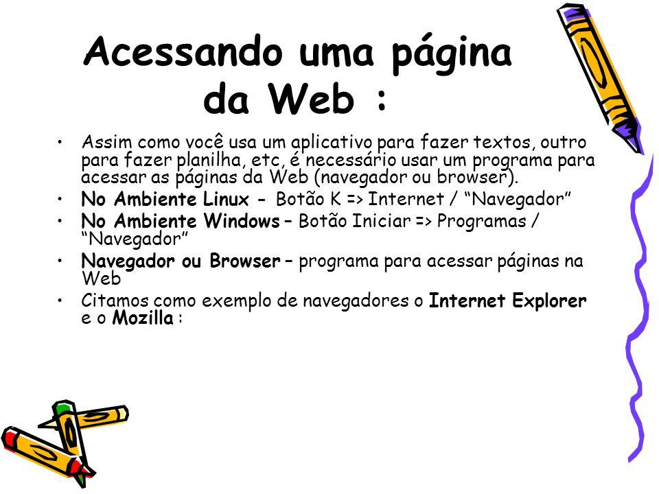 Acessando uma página da Web : Assim como você usa um aplicativo para fazer textos, outro para fazer planilha, etc, é necessário usar um programa para