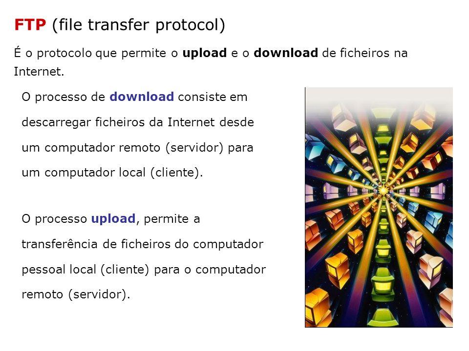 FTP (file transfer protocol) É o protocolo que permite o upload e o download de ficheiros na Internet. O processo de download consiste em descarregar