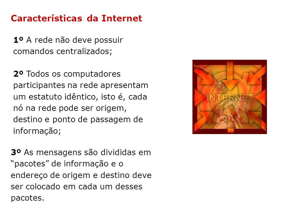 Características da Internet 1º A rede não deve possuir comandos centralizados; 2º Todos os computadores participantes na rede apresentam um estatuto i