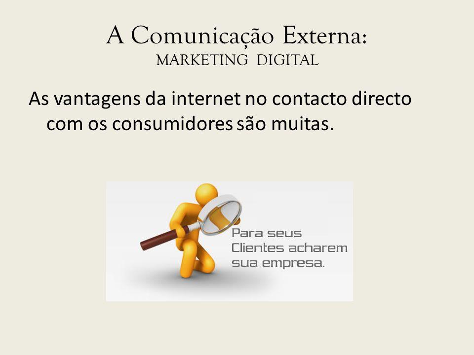 A Comunicação Externa: MARKETING DIGITAL As vantagens da internet no contacto directo com os consumidores são muitas.