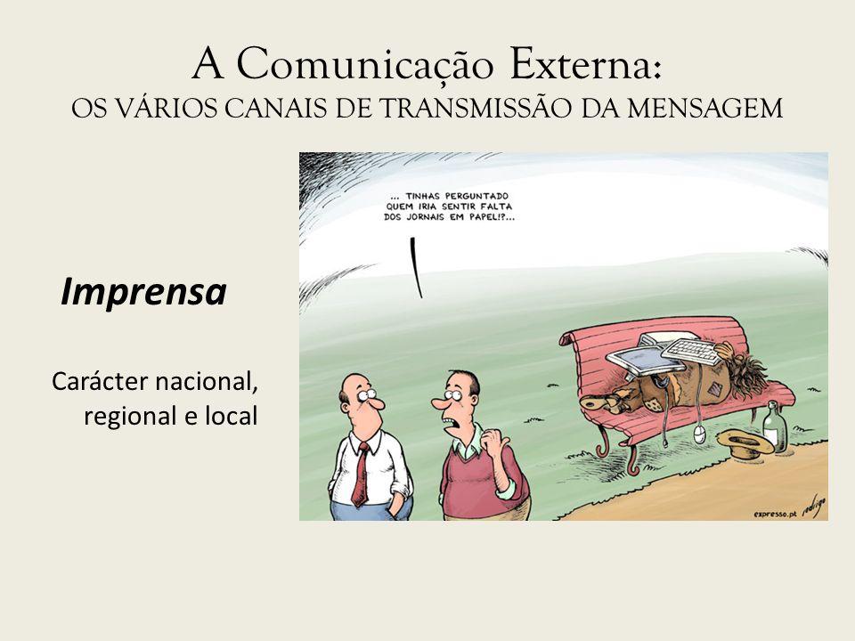 A Comunicação Externa: OS VÁRIOS CANAIS DE TRANSMISSÃO DA MENSAGEM Imprensa Carácter nacional, regional e local