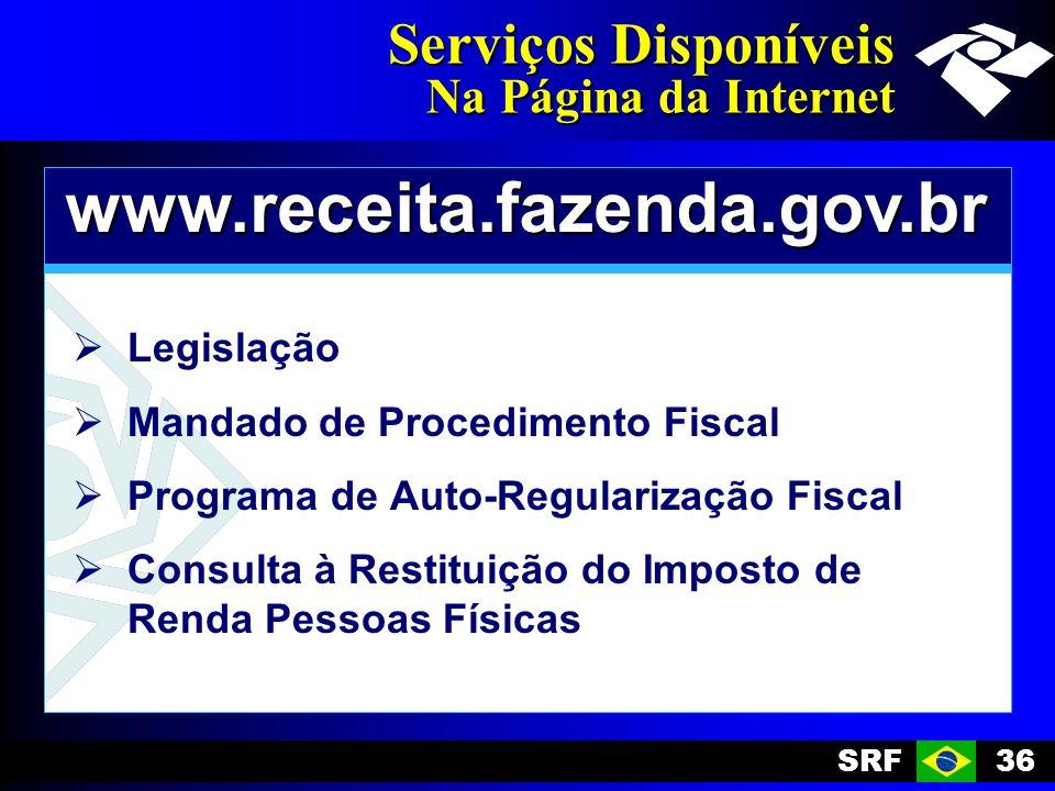 SRF36 Serviços Disponíveis Na Página da Internet www.receita.fazenda.gov.br Legislação Mandado de Procedimento Fiscal Programa de Auto-Regularização Fiscal Consulta à Restituição do Imposto de Renda Pessoas Físicas