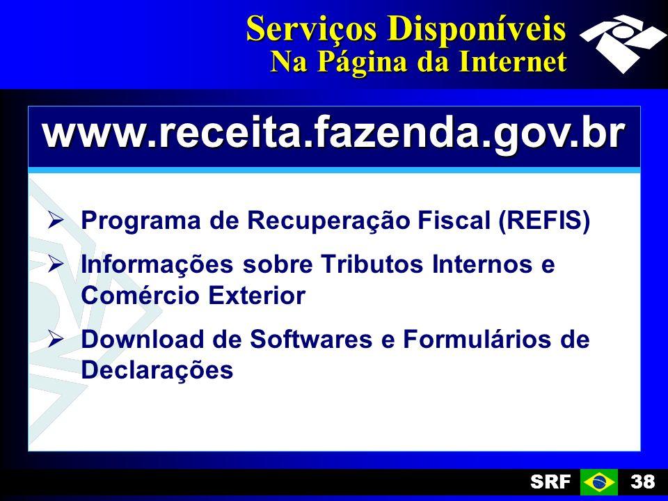 SRF38 Serviços Disponíveis Na Página da Internet www.receita.fazenda.gov.br Programa de Recuperação Fiscal (REFIS) Informações sobre Tributos Internos e Comércio Exterior Download de Softwares e Formulários de Declarações