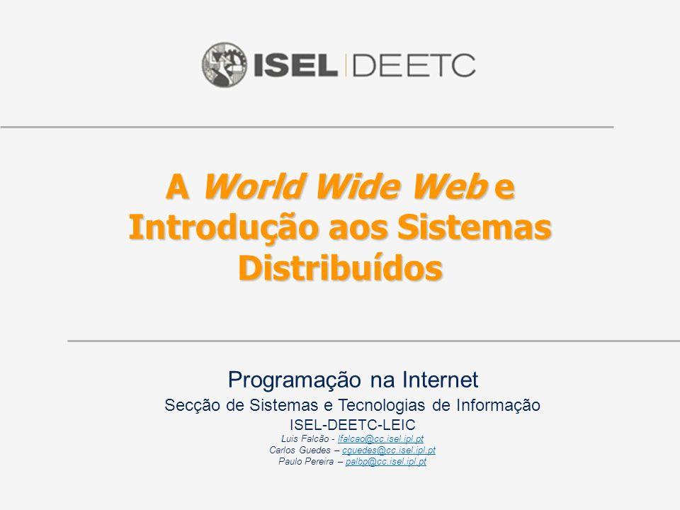 2007 - 2010 ©ISEL/DEETC/STI – Programação na Internet Agenda (cont.) A Internet e a World Wide Web Identificação de recursos –Uniform Resource Locator (URL) Sistemas distribuídos (introdução) –Distribuição: causas e consequências Propriedades pretendidas –Organização de software em camadas –Arquitecturas de sistemas distribuídos Modelos de interacção Desenho de sistemas distribuídos O objecto de estudo –Aplicações Web 12