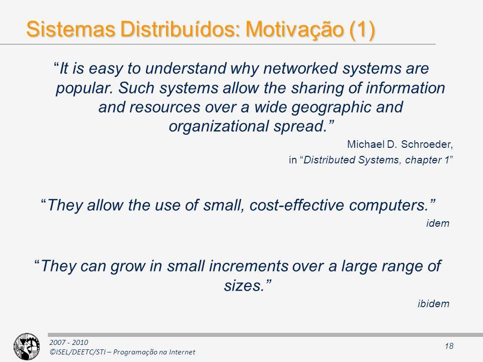 2007 - 2010 ©ISEL/DEETC/STI – Programação na Internet Sistemas Distribuídos: Motivação (1) 18 It is easy to understand why networked systems are popul