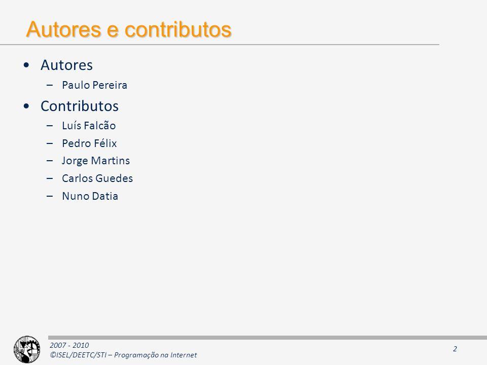 2007 - 2010 ©ISEL/DEETC/STI – Programação na Internet Autores e contributos Autores –Paulo Pereira Contributos –Luís Falcão –Pedro Félix –Jorge Martin