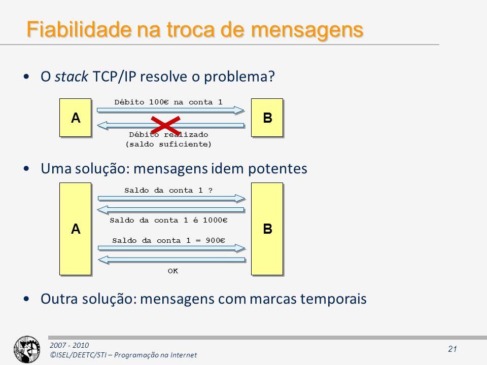 2007 - 2010 ©ISEL/DEETC/STI – Programação na Internet Fiabilidade na troca de mensagens O stack TCP/IP resolve o problema? 21 Uma solução: mensagens i