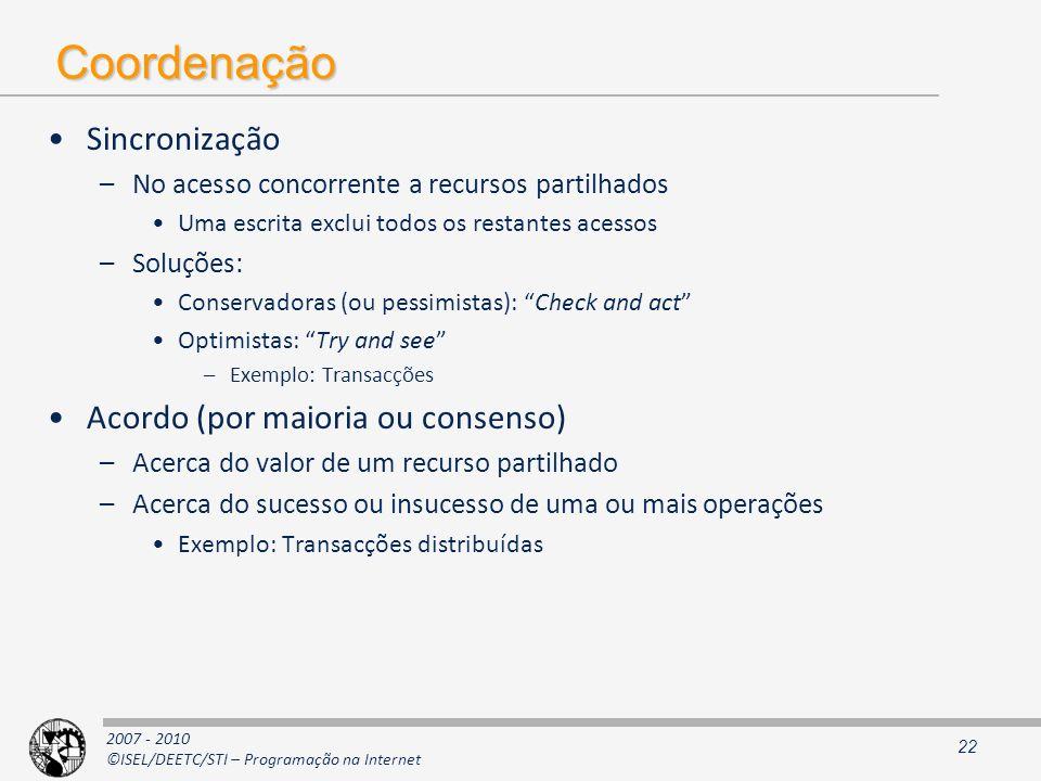 2007 - 2010 ©ISEL/DEETC/STI – Programação na Internet Coordenação Sincronização –No acesso concorrente a recursos partilhados Uma escrita exclui todos