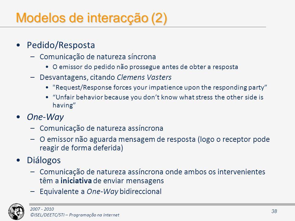 2007 - 2010 ©ISEL/DEETC/STI – Programação na Internet Modelos de interacção (2) Pedido/Resposta –Comunicação de natureza síncrona O emissor do pedido