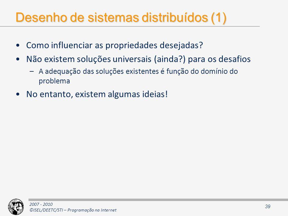 2007 - 2010 ©ISEL/DEETC/STI – Programação na Internet Desenho de sistemas distribuídos (1) Como influenciar as propriedades desejadas? Não existem sol