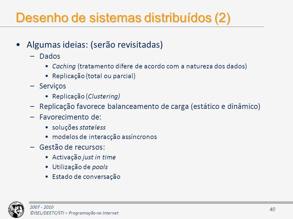 2007 - 2010 ©ISEL/DEETC/STI – Programação na Internet Desenho de sistemas distribuídos (2) Algumas ideias: (serão revisitadas) –Dados Caching (tratame
