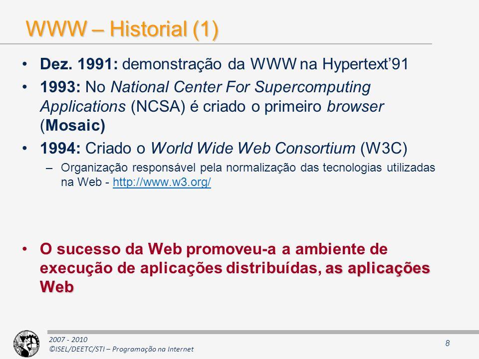 2007 - 2010 ©ISEL/DEETC/STI – Programação na Internet Sistemas Distribuídos: Motivação (2) Escalabilidade: Uma definição –Capacidade que o sistema tem para suportar o aumento do número de participantes (normalmente utilizadores) mantendo os níveis de qualidade de serviço (QoS) desejados Como suportar o aumento de escala.