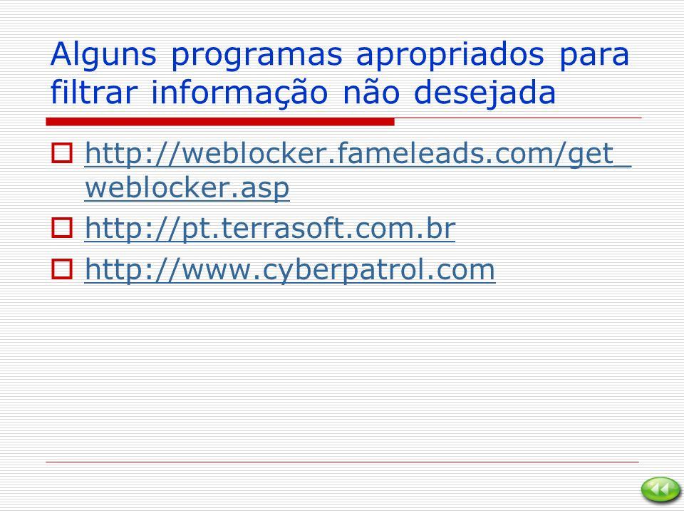 Alguns programas apropriados para filtrar informação não desejada http://weblocker.fameleads.com/get_ weblocker.asp http://weblocker.fameleads.com/get