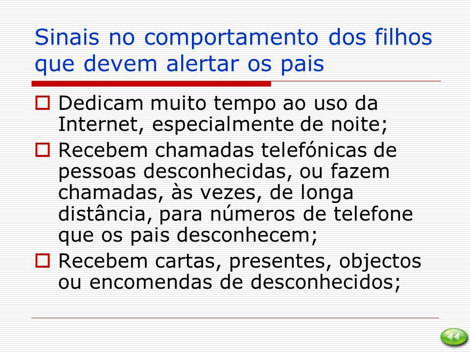 Sinais no comportamento dos filhos que devem alertar os pais Dedicam muito tempo ao uso da Internet, especialmente de noite; Recebem chamadas telefóni