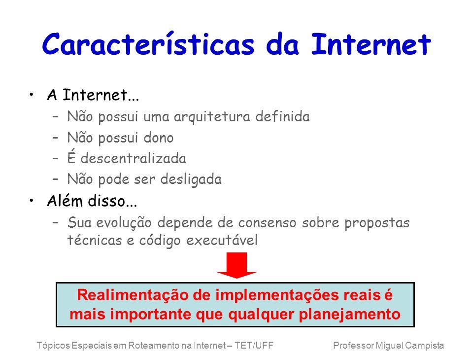 Tópicos Especiais em Roteamento na Internet – TET/UFF Professor Miguel Campista Características da Internet A Internet... –Não possui uma arquitetura