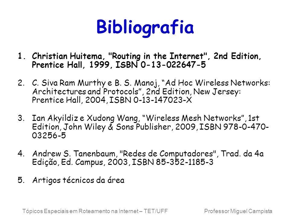 Tópicos Especiais em Roteamento na Internet – TET/UFF Professor Miguel Campista Bibliografia 1.Christian Huitema,