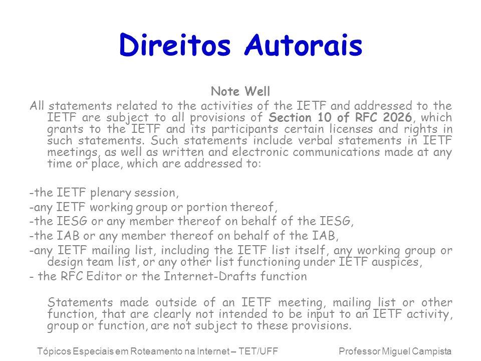 Tópicos Especiais em Roteamento na Internet – TET/UFF Professor Miguel Campista Direitos Autorais Note Well All statements related to the activities o