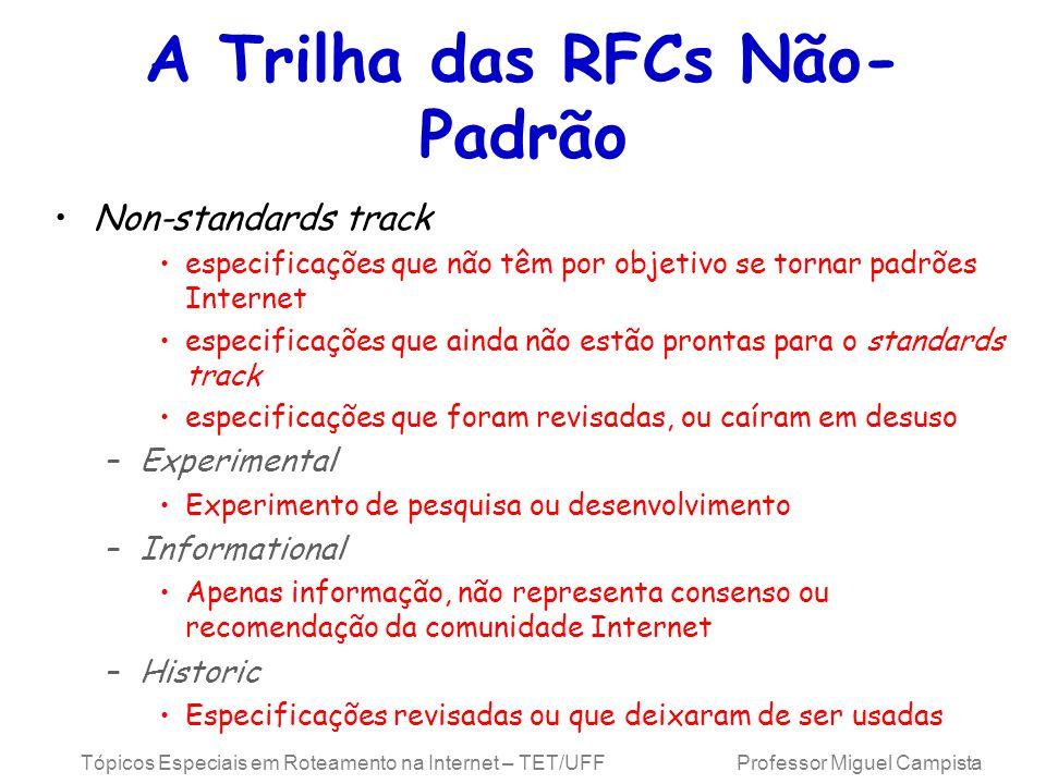 Tópicos Especiais em Roteamento na Internet – TET/UFF Professor Miguel Campista A Trilha das RFCs Não- Padrão Non-standards track especificações que n