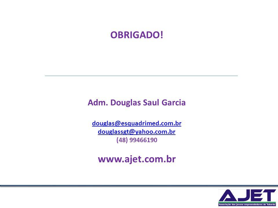 Adm. Douglas Saul Garcia douglas@esquadrimed.com.br douglassgt@yahoo.com.br (48) 99466190 www.ajet.com.br OBRIGADO!