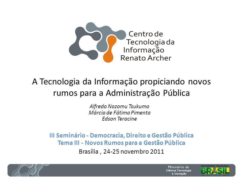 A Tecnologia da Informação propiciando novos rumos para a Administração Pública III Seminário - Democracia, Direito e Gestão Pública Tema III - Novos
