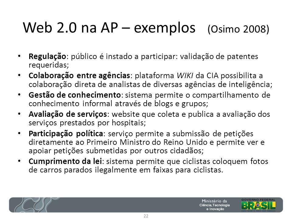 Web 2.0 na AP – exemplos (Osimo 2008) Regulação: público é instado a participar: validação de patentes requeridas; Colaboração entre agências: platafo