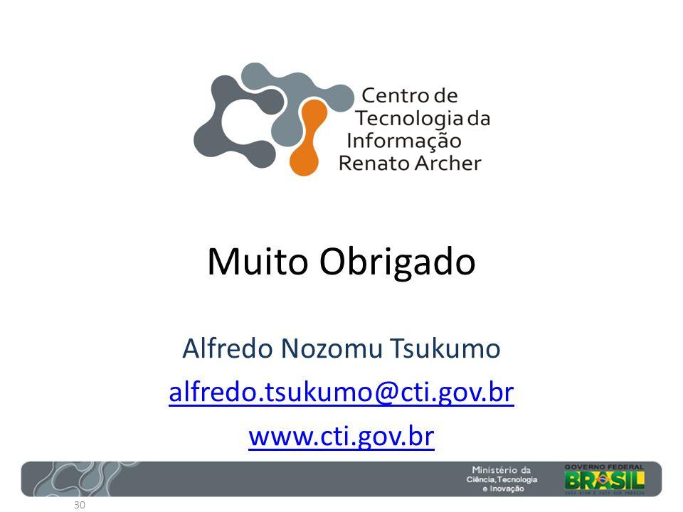 Muito Obrigado Alfredo Nozomu Tsukumo alfredo.tsukumo@cti.gov.br www.cti.gov.br 30