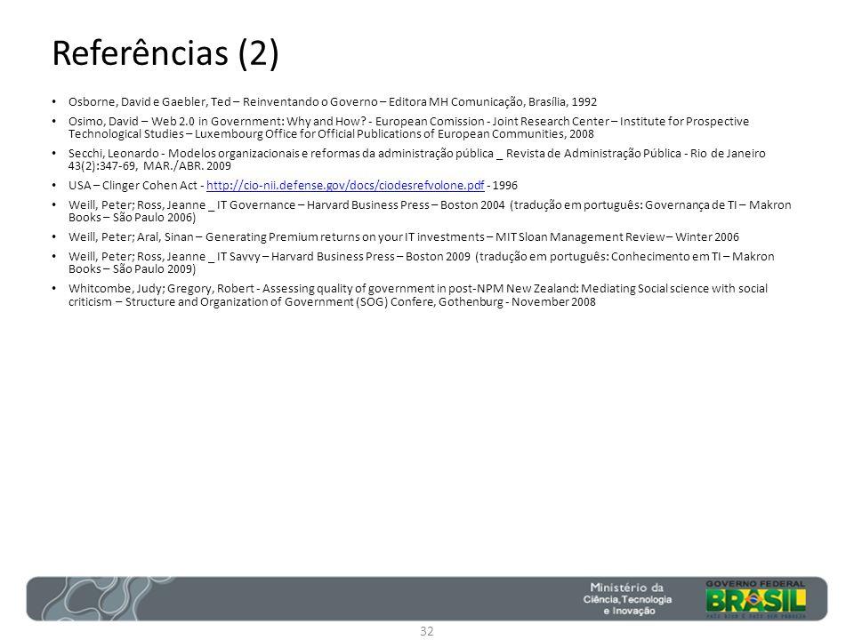 Referências (2) Osborne, David e Gaebler, Ted – Reinventando o Governo – Editora MH Comunicação, Brasília, 1992 Osimo, David – Web 2.0 in Government: