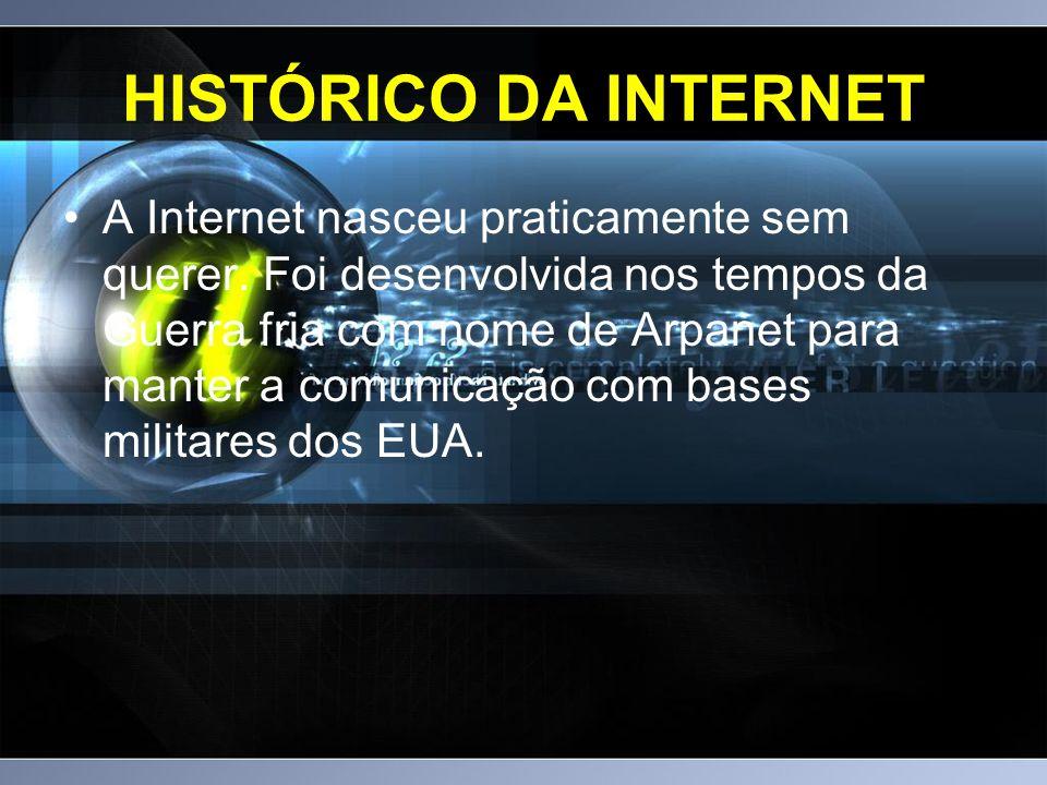 HISTÓRICO DA INTERNET A Internet nasceu praticamente sem querer.
