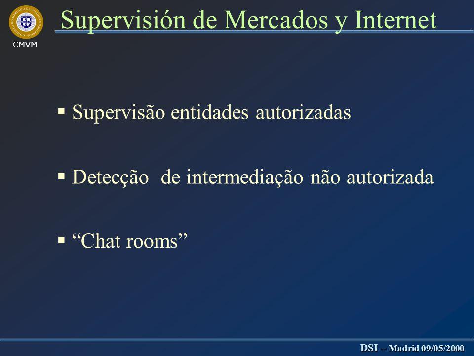 CMVM DSI – Madrid 09/05/2000 Supervisión de Mercados y Internet A CMVM não interpreta a proliferação da Internet, as corretoras on-line ou a denominada nova economia como elementos provocadores de rupturas em termos de supervisão