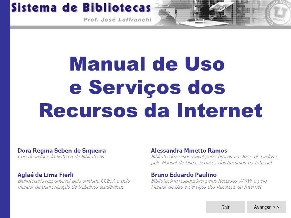 Manual de Uso e Serviços dos Recursos da Internet Dora Regina Seben de Siqueira Coordenadora do Sistema de Bibliotecas Aglaé de Lima Fierli Bibliotecá