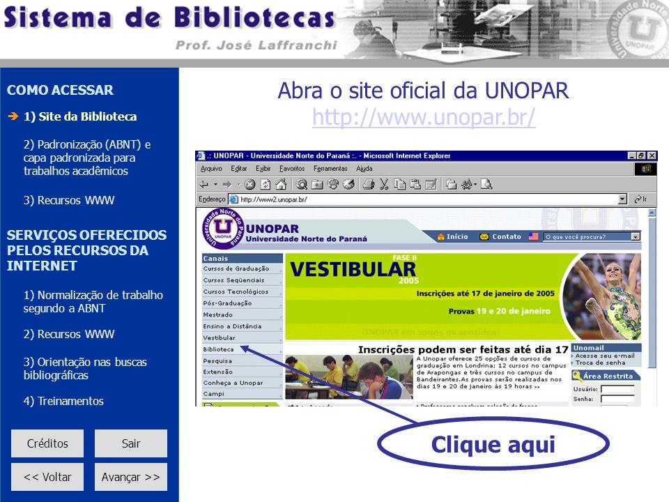 Clique aqui COMO ACESSAR 1) Site da Biblioteca 2) Padronização (ABNT) e capa padronizada para trabalhos acadêmicos 3) Recursos WWW SERVIÇOS OFERECIDOS