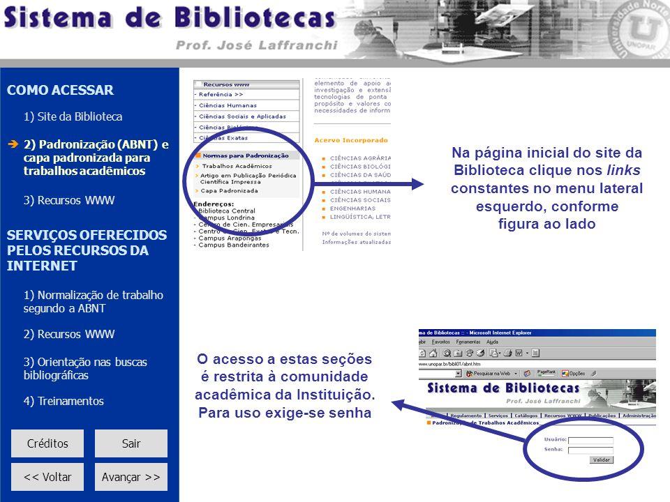 Na página inicial do site da Biblioteca clique nos links constantes no menu lateral esquerdo, conforme figura ao lado O acesso a estas seções é restri