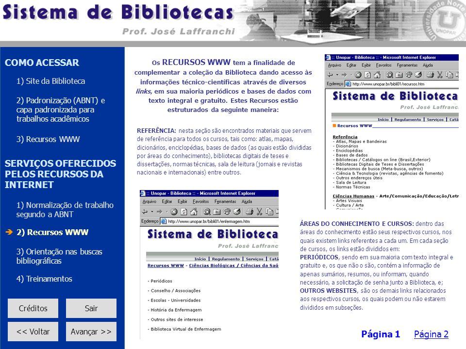 Os RECURSOS WWW tem a finalidade de complementar a coleção da Biblioteca dando acesso às informações técnico-científicas através de diversos links, em