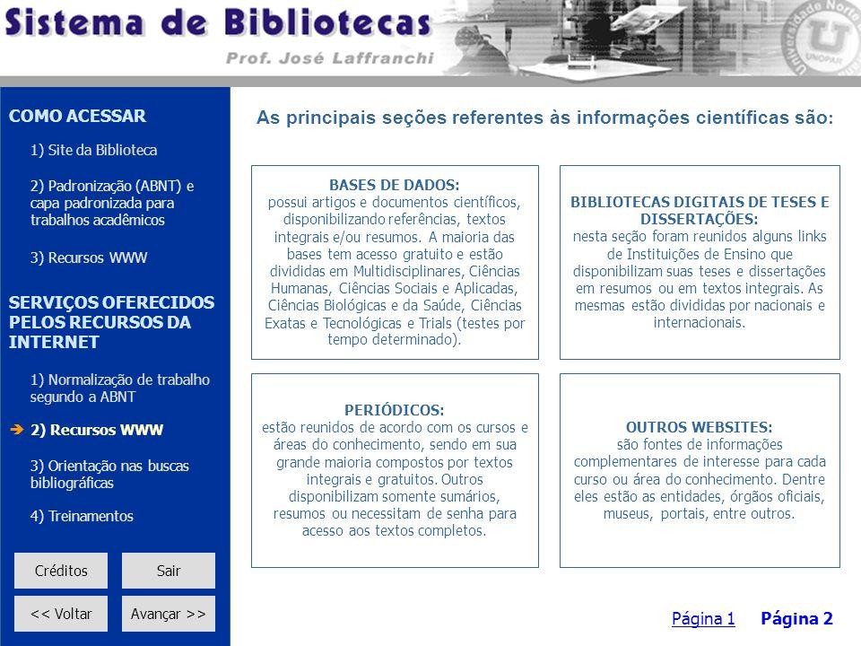 Página 1Página 2 As principais seções referentes às informações científicas são : BASES DE DADOS: possui artigos e documentos científicos, disponibili