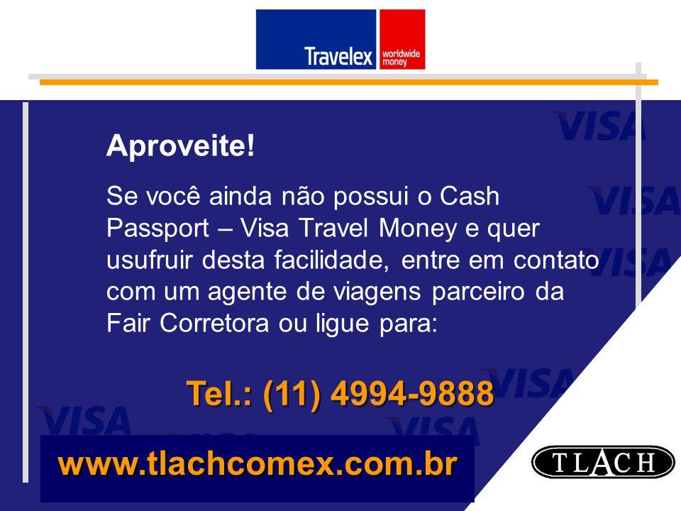 www.tlachcomex.com.br Aproveite! Se você ainda não possui o Cash Passport – Visa Travel Money e quer usufruir desta facilidade, entre em contato com u