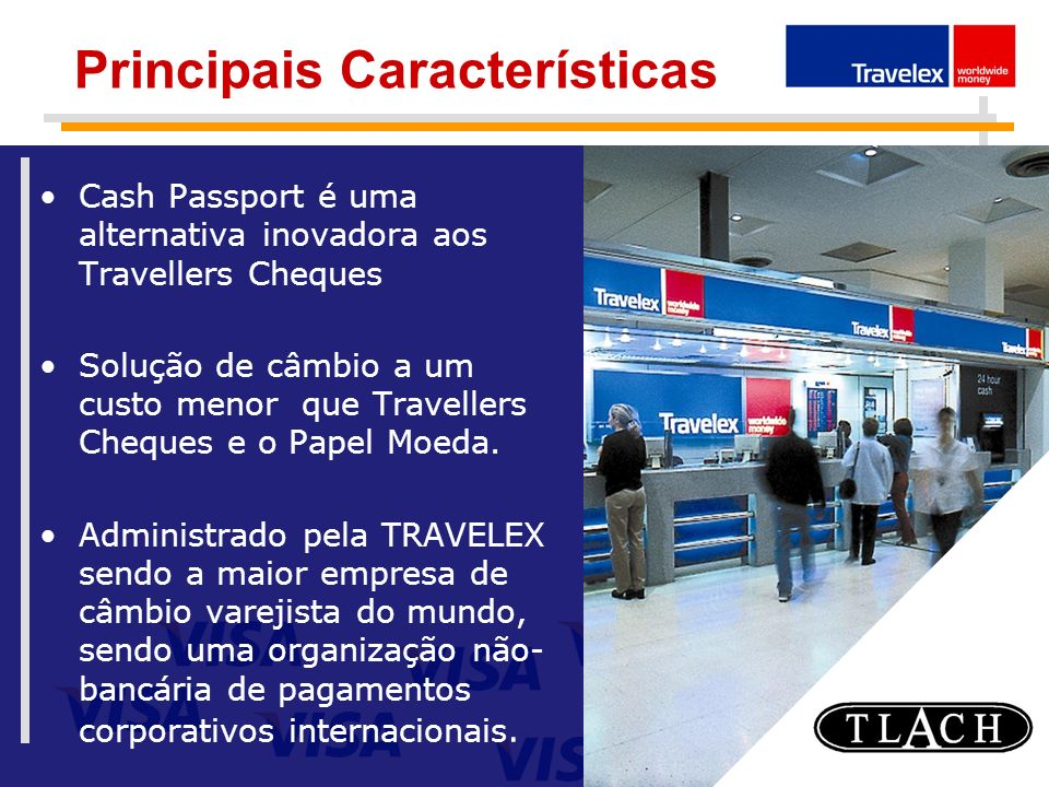 Principais Características Cash Passport é uma alternativa inovadora aos Travellers Cheques Solução de câmbio a um custo menor que Travellers Cheques