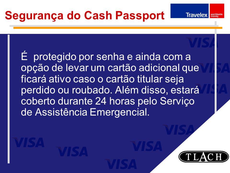 Segurança do Cash Passport É protegido por senha e ainda com a opção de levar um cartão adicional que ficará ativo caso o cartão titular seja perdido