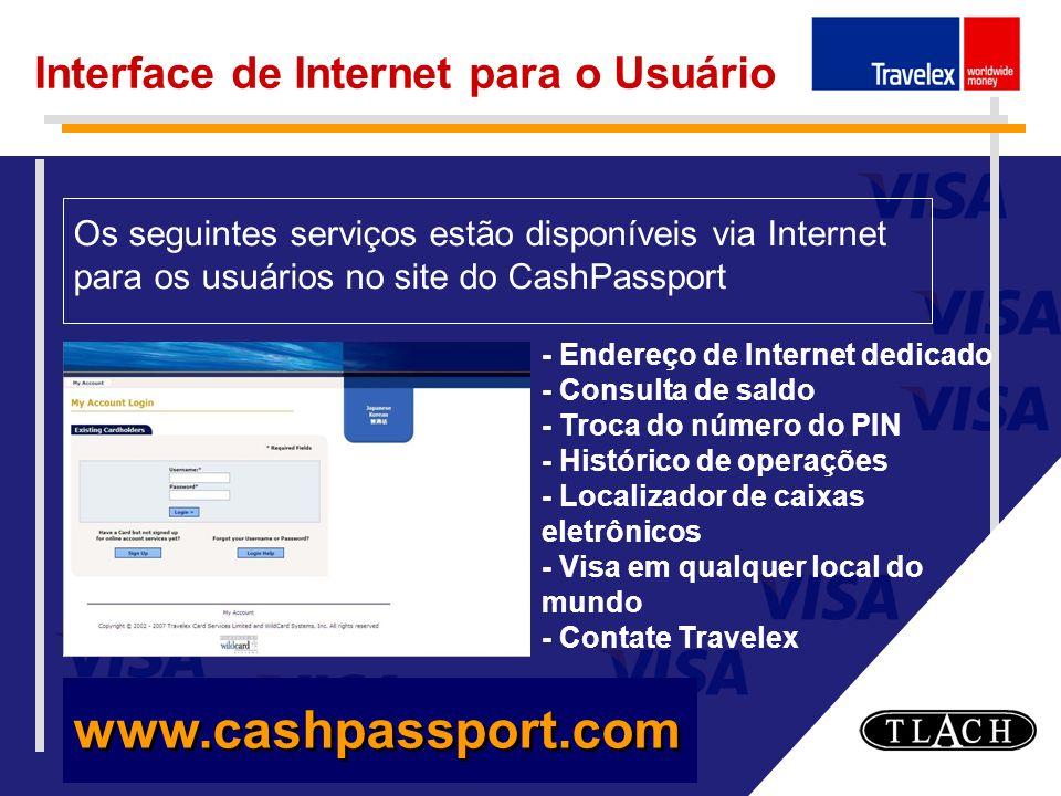 Interface de Internet para o Usuário Os seguintes serviços estão disponíveis via Internet para os usuários no site do CashPassport - Endereço de Inter