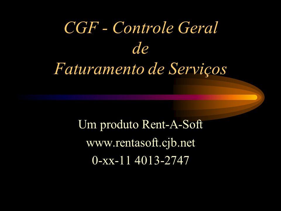 CGF - Controle Geral de Faturamento de Serviços Um produto Rent-A-Soft www.rentasoft.cjb.net 0-xx-11 4013-2747