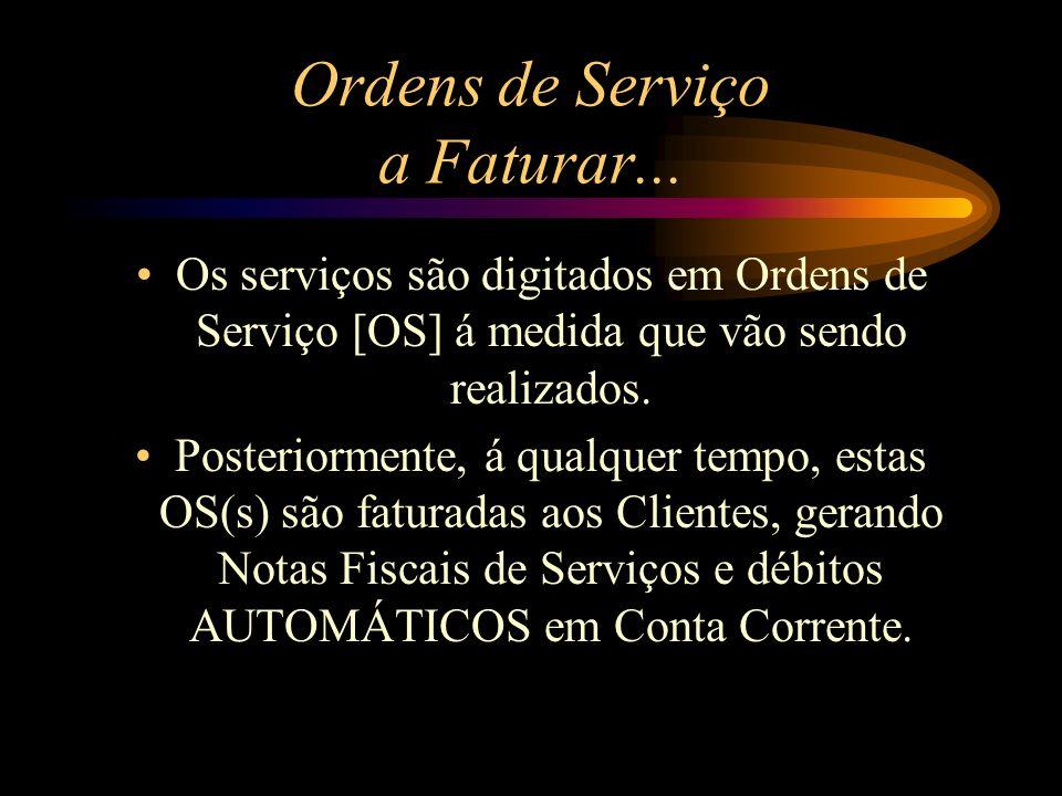 Ordens de Serviço a Faturar... Os serviços são digitados em Ordens de Serviço [OS] á medida que vão sendo realizados. Posteriormente, á qualquer tempo