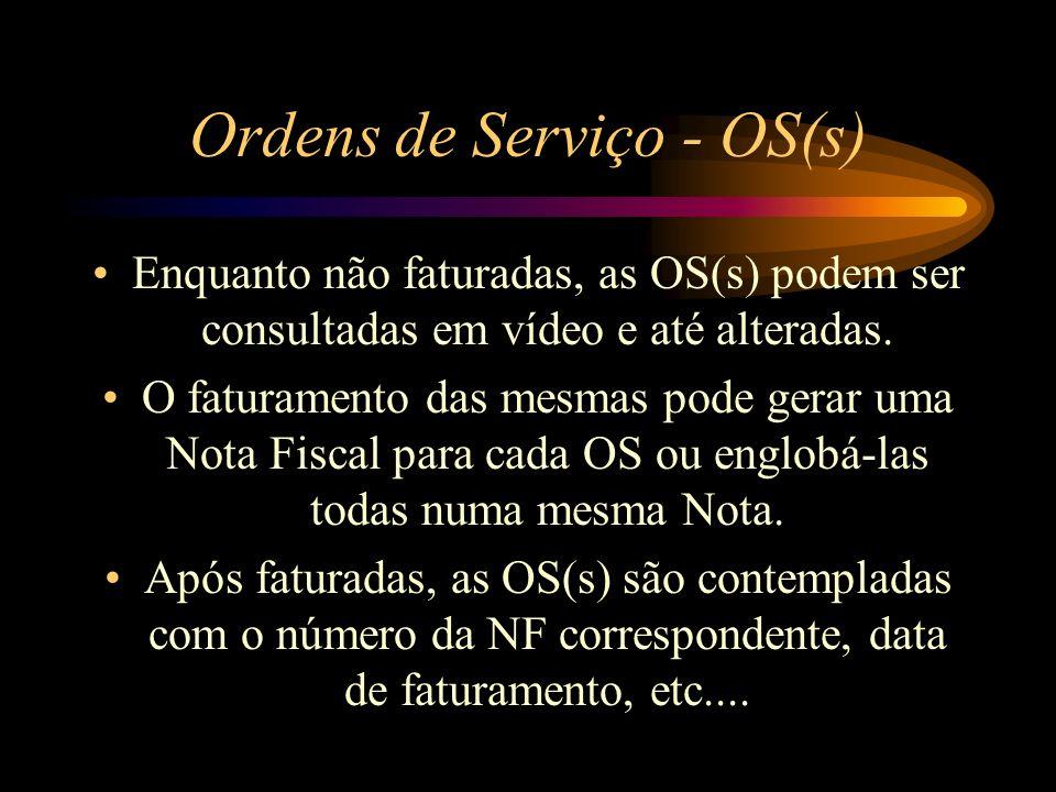 Ordens de Serviço - OS(s) Enquanto não faturadas, as OS(s) podem ser consultadas em vídeo e até alteradas. O faturamento das mesmas pode gerar uma Not